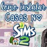 Como instalar Casas no The Sims 2